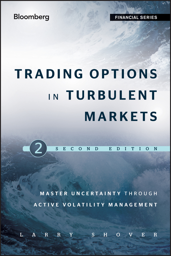 Larry Shover Trading Options in Turbulent Markets. Master Uncertainty through Active Volatility Management adam iqbal s volatility practical options theory