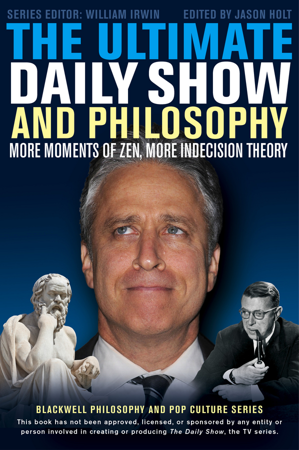 William Irwin The Ultimate Daily Show and Philosophy. More Moments of Zen, More Indecision Theory william irwin final fantasy and philosophy the ultimate walkthrough