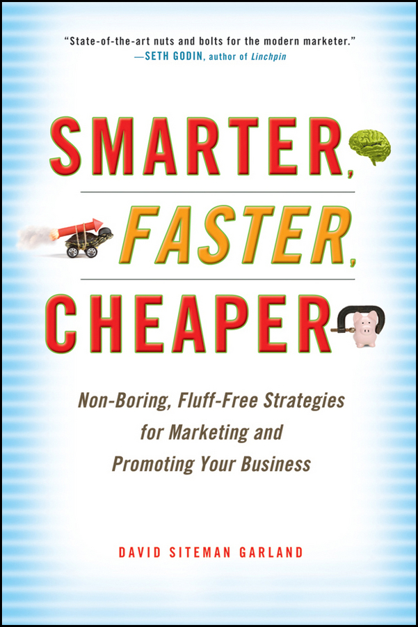 David Garland Siteman Smarter, Faster, Cheaper. Non-Boring, Fluff-Free Strategies for Marketing and Promoting Your Business promoting engagement in leisure occupations