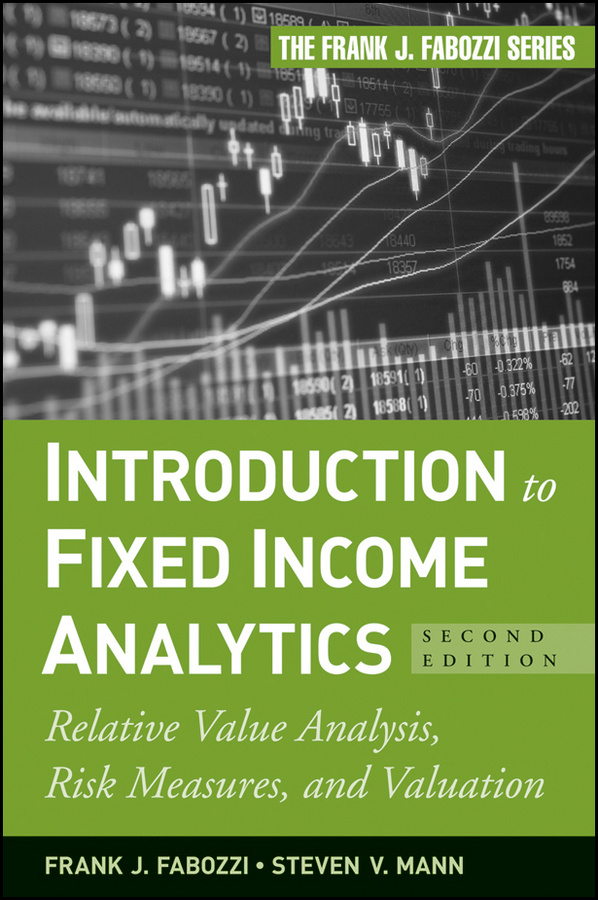 Frank Fabozzi J. Introduction to Fixed Income Analytics. Relative Value Analysis, Risk Measures and Valuation alexander carol an introduction to value at risk
