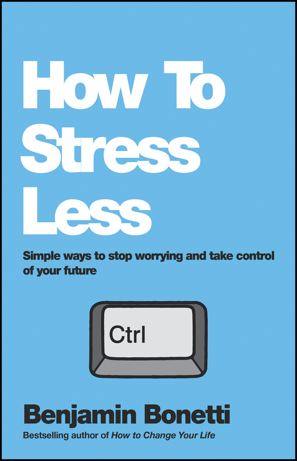Benjamin Bonetti How To Stress Less. Simple ways to stop worrying and take control of your future smk1265 to 220f