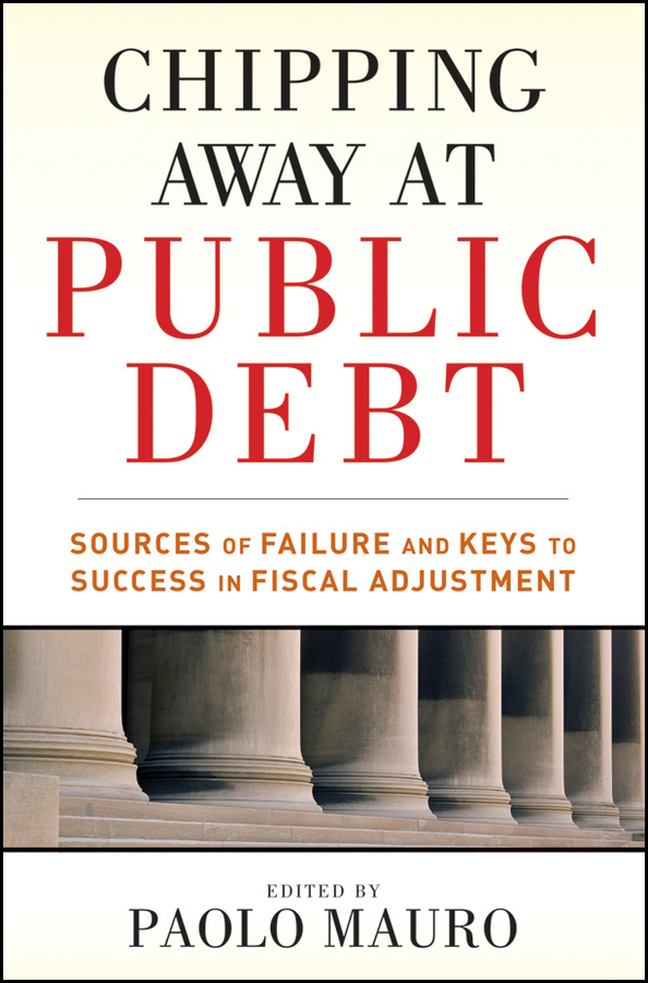 Paolo Mauro Chipping Away at Public Debt. Sources of Failure and Keys to Success in Fiscal Adjustment цена
