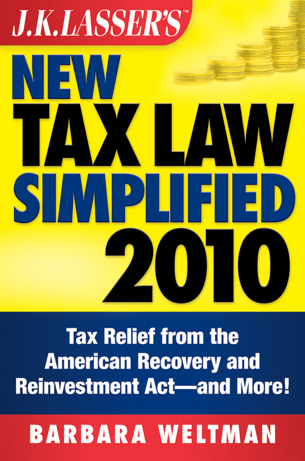 Barbara Weltman J.K. Lasser's New Tax Law Simplified 2010. Tax Relief from the American Recovery and Reinvestment Act, and More michael burchell no excuses how you can turn any workplace into a great one
