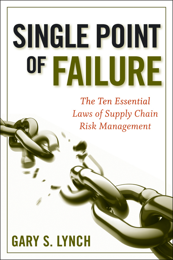 Gary Lynch S. Single Point of Failure. The 10 Essential Laws of Supply Chain Risk Management peter levesque j the shipping point the rise of china and the future of retail supply chain management isbn 9780470826256