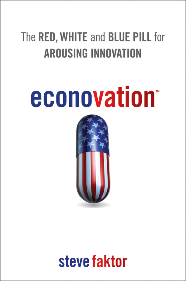 Steve Faktor Econovation. The Red, White, and Blue Pill for Arousing Innovation