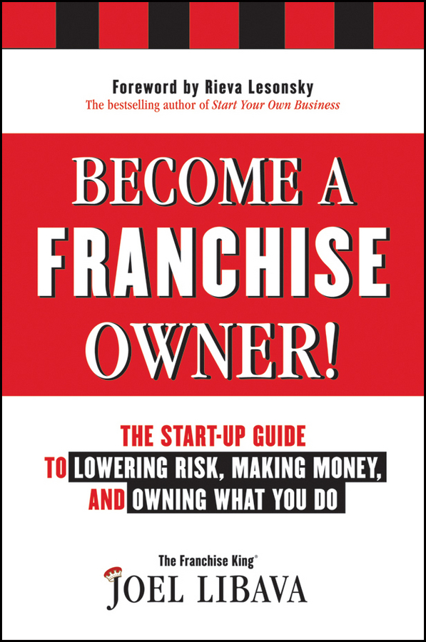 Joel Libava Become a Franchise Owner!. The Start-Up Guide to Lowering Risk, Making Money, and Owning What you Do k1x k1x ny franchise