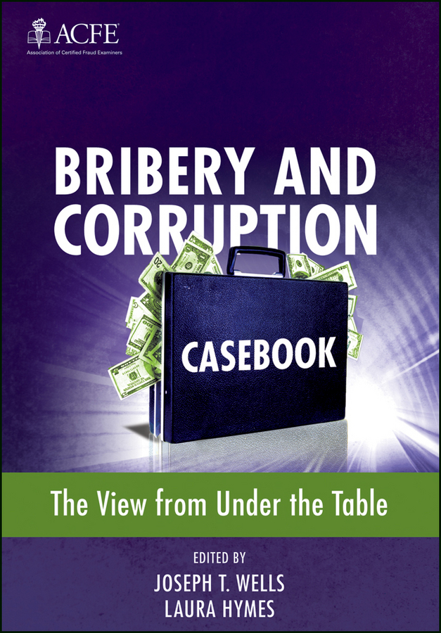 Laura Hymes Bribery and Corruption Casebook. The View from Under the Table stephen pedneault anatomy of a fraud investigation from detection to prosecution