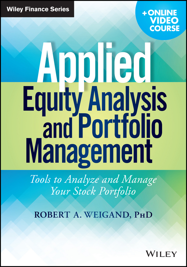 Robert Weigand A. Applied Equity Analysis and Portfolio Management. Tools to Analyze and Manage Your Stock Portfolio frank travers j investment manager analysis a comprehensive guide to portfolio selection monitoring and optimization