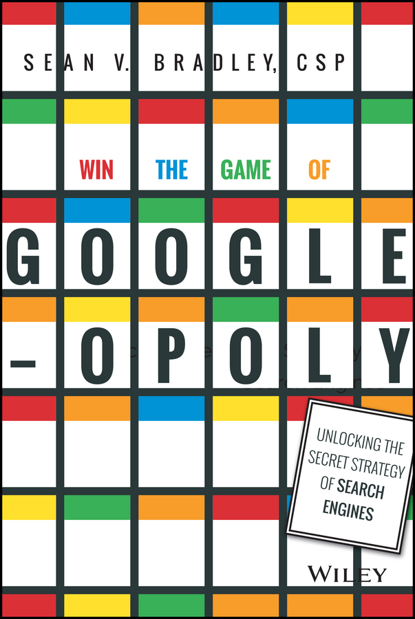 Sean Bradley V. Win the Game of Googleopoly. Unlocking the Secret Strategy of Search Engines no one the scarred page of smiles