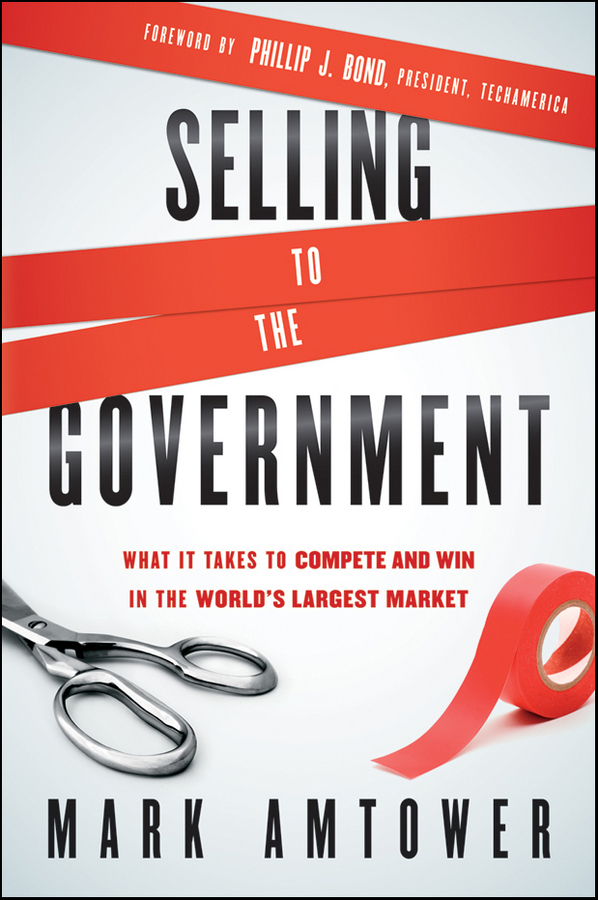 Mark Amtower Selling to the Government. What It Takes to Compete and Win in the World's Largest Market jordan d lewis trusted partners how companies build mutual trust and win together