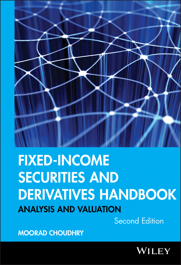 Moorad Choudhry Fixed-Income Securities and Derivatives Handbook mario cerrato the mathematics of derivatives securities with applications in matlab