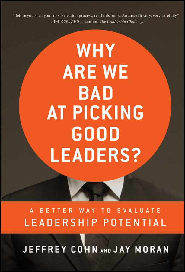 Jeffrey Cohn Why Are We Bad at Picking Good Leaders? A Better Way to Evaluate Leadership Potential anne watson how to succeed with nlp go from good to great at work