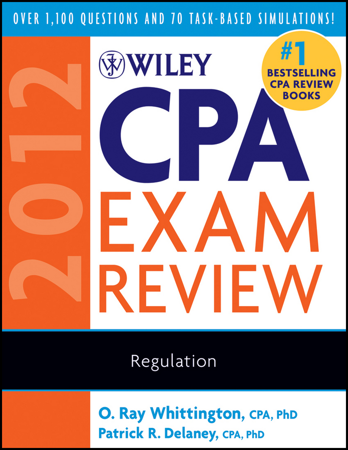 O. Whittington Ray Wiley CPA Exam Review 2012, Regulation o whittington ray wiley cpa exam review fast track study guide