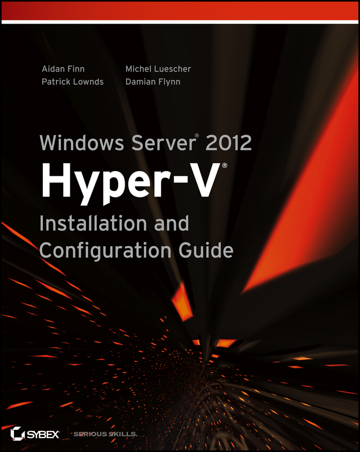 Aidan Finn Windows Server 2012 Hyper-V Installation and Configuration Guide