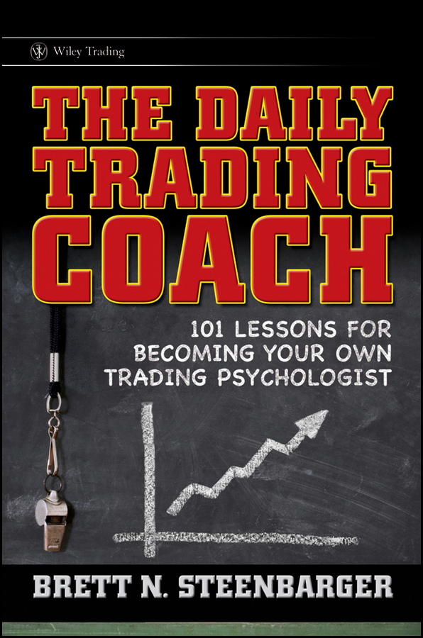 Brett Steenbarger N. The Daily Trading Coach. 101 Lessons for Becoming Your Own Trading Psychologist, цена и фото