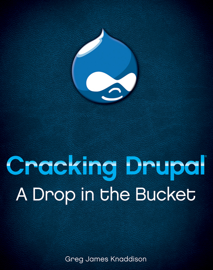 Greg Knaddison Cracking Drupal. A Drop in the Bucket susanne charlesworth m water resources in the built environment management issues and solutions