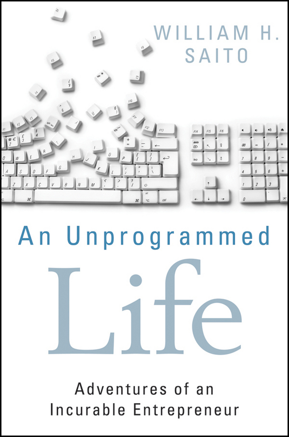 William Saito Hiroyuki An Unprogrammed Life. Adventures of an Incurable Entrepreneur the story of a new name book two page 4