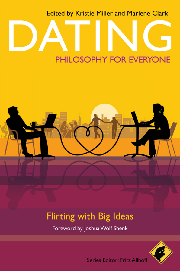Fritz Allhoff Dating - Philosophy for Everyone. Flirting With Big Ideas fritz allhoff coffee philosophy for everyone grounds for debate