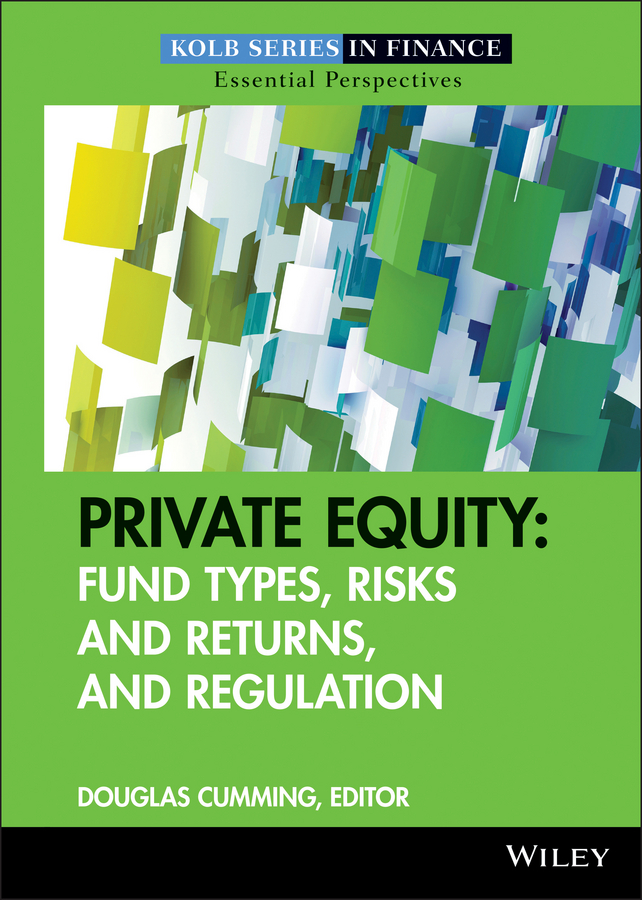 Douglas Cumming Private Equity. Fund Types, Risks and Returns, and Regulation douglas cumming private equity fund types risks and returns and regulation