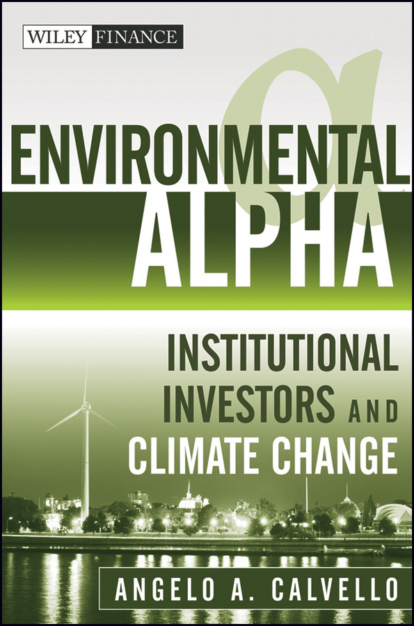 Angelo Calvello Environmental Alpha. Institutional Investors and Climate Change climate change initiatives and strategies