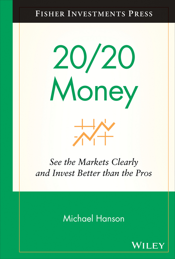 Michael Hanson 20/20 Money. See the Markets Clearly and Invest Better Than the Pros michael hanson 20 20 money see the markets clearly and invest better than the pros