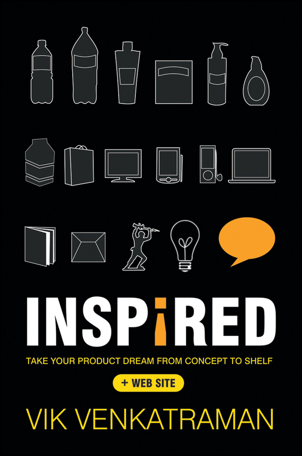 Vik Venkatraman Inspired!. Take Your Product Dream from Concept to Shelf