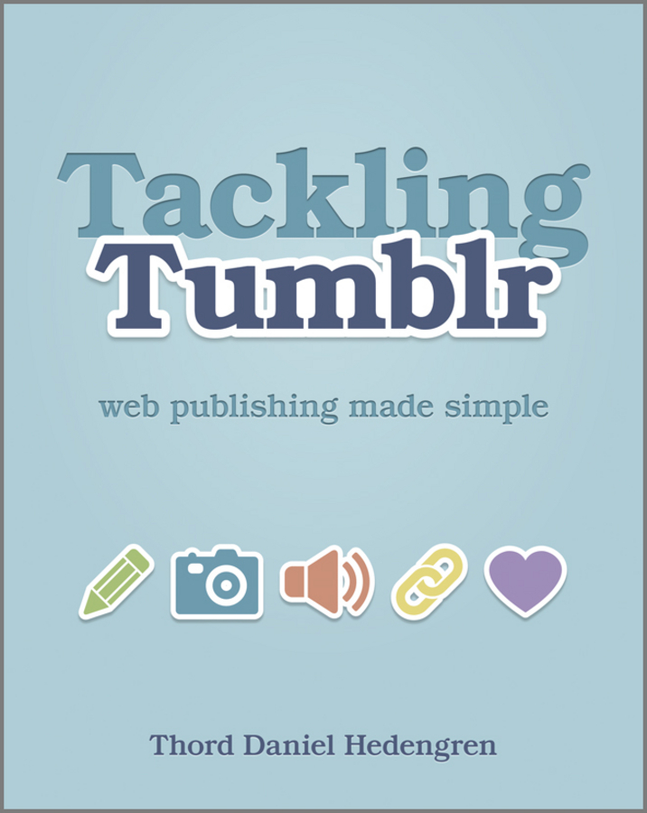 Thord Daniel Hedengren Tackling Tumblr. Web Publishing Made Simple kaylee berry lifestyle blog planner journal lifestyle blogging content planner never run out of things to blog about again