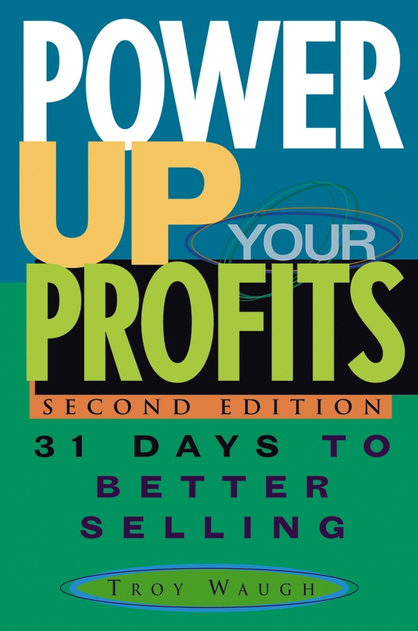 Troy Waugh Power Up Your Profits. 31 Days to Better Selling troy waugh 101 marketing strategies for accounting law consulting and professional services firms