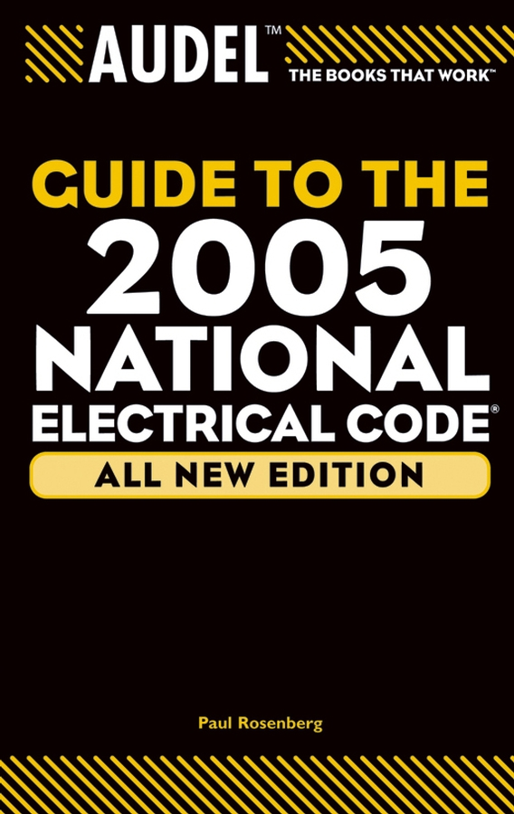 Paul Rosenberg Audel Guide to the 2005 National Electrical Code paul rosenberg audel guide to the 2011 national electrical code all new edition