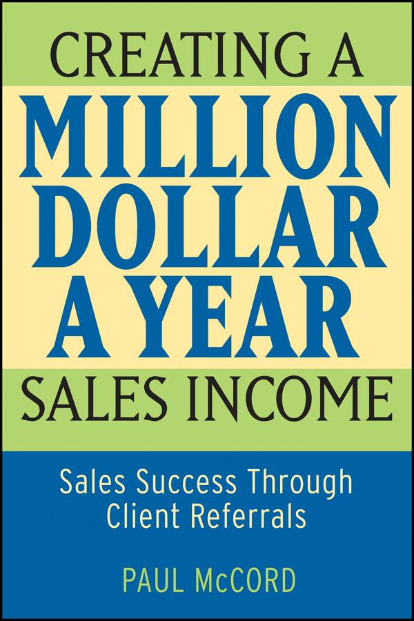 Paul McCord M. Creating a Million-Dollar-a-Year Sales Income. Sales Success through Client Referrals lisa jackson million dollar baby