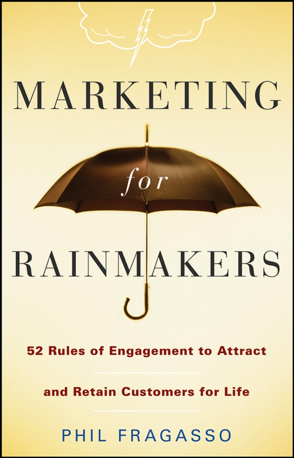 Phil Fragasso Marketing for Rainmakers. 52 Rules of Engagement to Attract and Retain Customers for Life andrew frawley igniting customer connections fire up your company s growth by multiplying customer experience and engagement