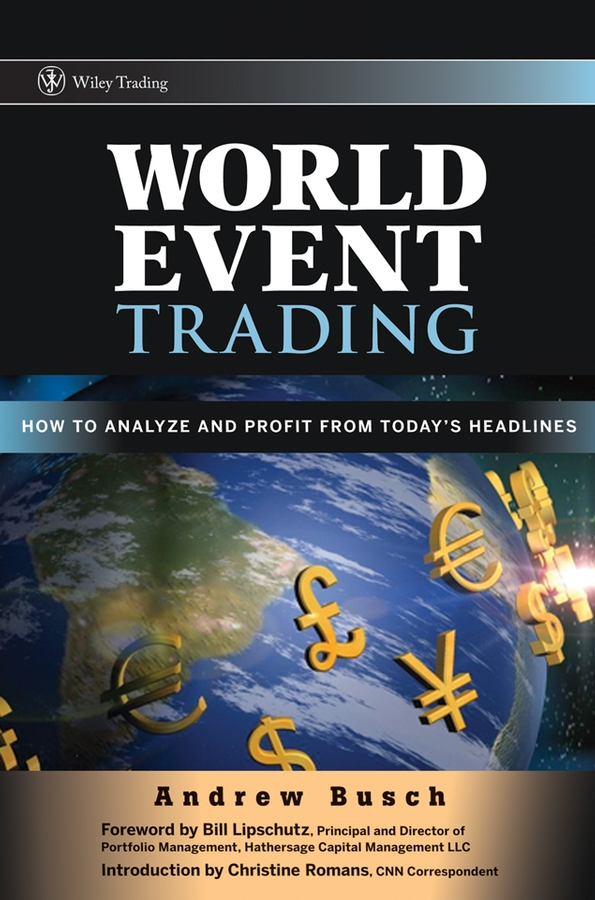 Andrew Busch World Event Trading. How to Analyze and Profit from Today's Headlines michael burchell no excuses how you can turn any workplace into a great one