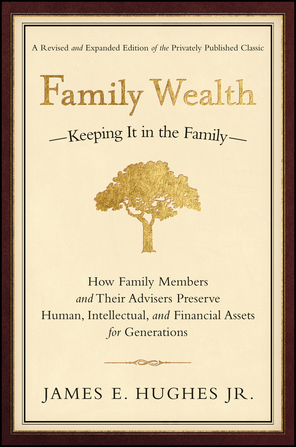 James E. Hughes, Jr. Family Wealth. Keeping It in the Family--How Family Members and Their Advisers Preserve Human, Intellectual, and Financial Assets for Generations с н любимцева б м тарковская л г памухина business english a course for beginners