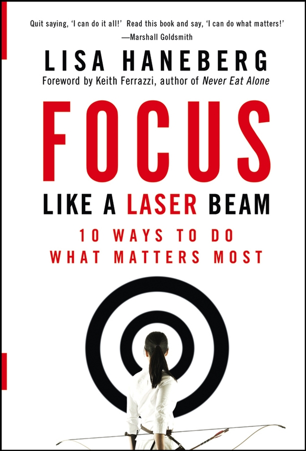 Keith Ferrazzi Focus Like a Laser Beam. 10 Ways to Do What Matters Most 100mw 980nm focusable line laser module gauss beam with power adapter plug and use 16x72mm