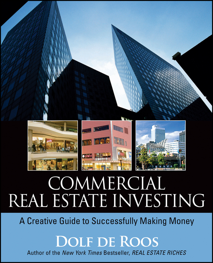 Dolf Roos de Commercial Real Estate Investing. A Creative Guide to Succesfully Making Money dolf roos de commercial real estate investing a creative guide to succesfully making money