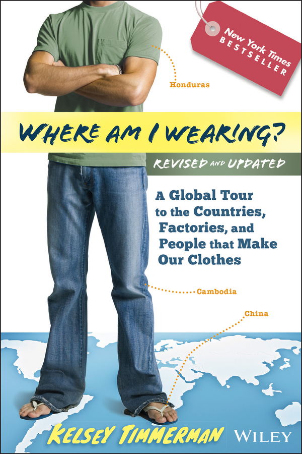 Kelsey Timmerman Where am I Wearing?. A Global Tour to the Countries, Factories, and People That Make Our Clothes business and ethics in a country with political socio economic crisis