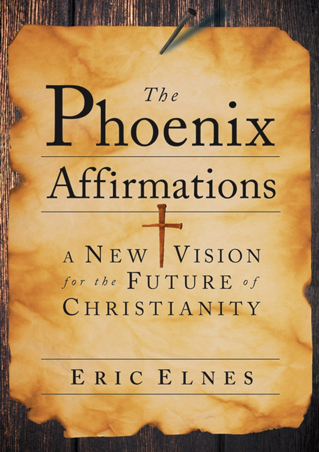 Eric Elnes The Phoenix Affirmations. A New Vision for the Future of Christianity pascale smets and god created the au pair