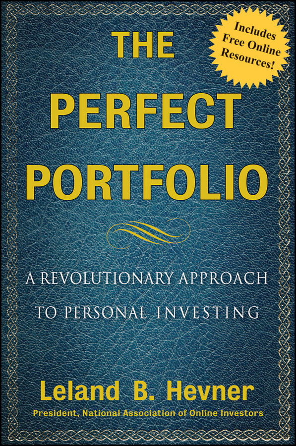 Фото - Leland Hevner B. The Perfect Portfolio. A Revolutionary Approach to Personal Investing wai yee chen neuroinvesting build a new investing brain