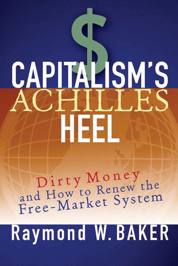 Raymond Baker W. Capitalism's Achilles Heel. Dirty Money and How to Renew the Free-Market System prime book чехол для lg x style black