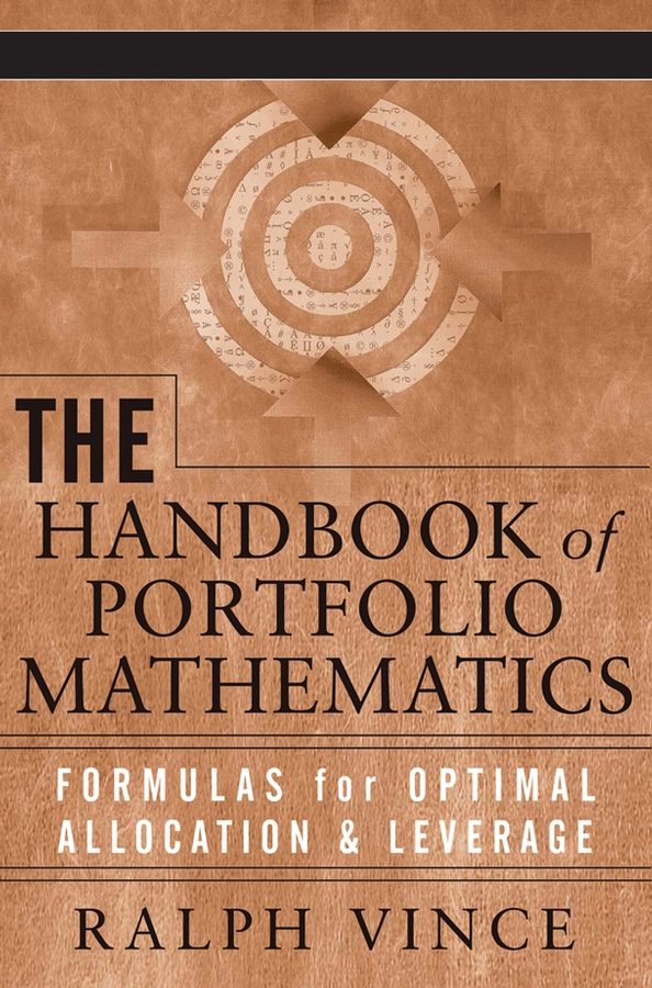 Ralph Vince The Handbook of Portfolio Mathematics. Formulas for Optimal Allocation & Leverage