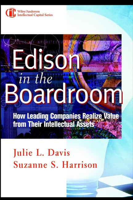 Suzanne Harrison S. Edison in the Boardroom. How Leading Companies Realize Value from Their Intellectual Assets bruce berman from assets to profits competing for ip value and return