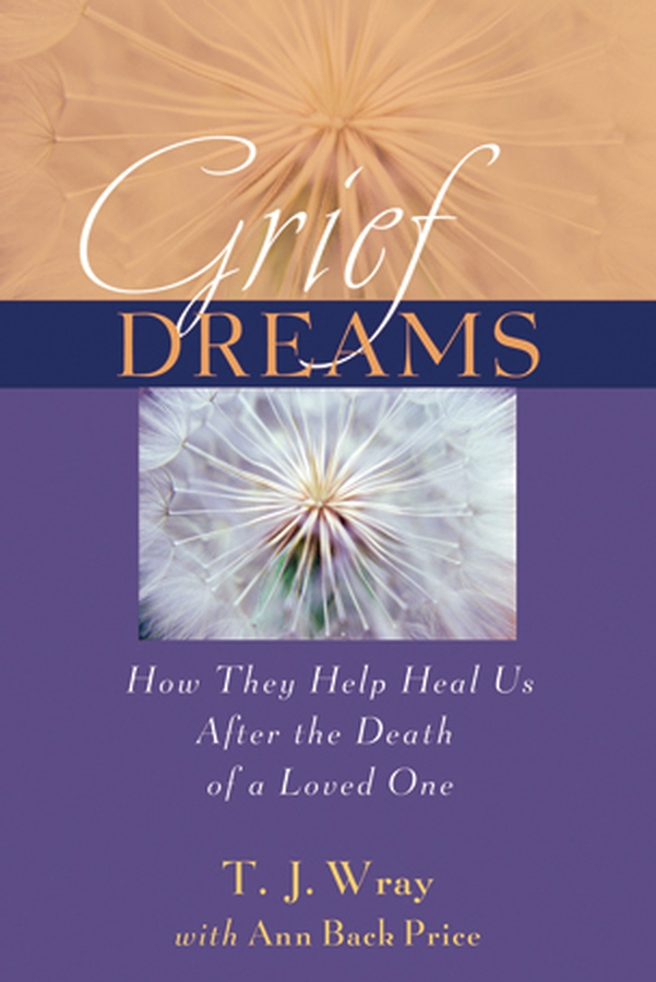 Ann Price Back Grief Dreams. How They Help Us Heal After the Death of a Loved One a new lease of death