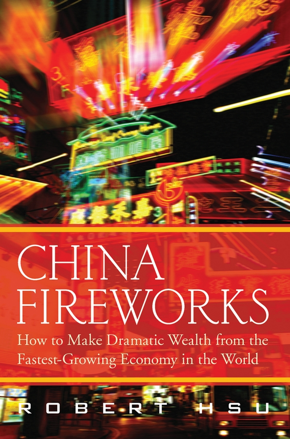 Robert Hsu China Fireworks. How to Make Dramatic Wealth from the Fastest-Growing Economy in the World amapolas en octubre