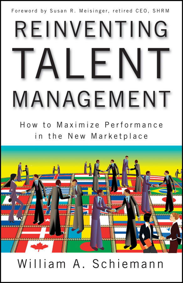 William Schiemann A. Reinventing Talent Management. How to Maximize Performance in the New Marketplace joe ungemah misplaced talent a guide to better people decisions