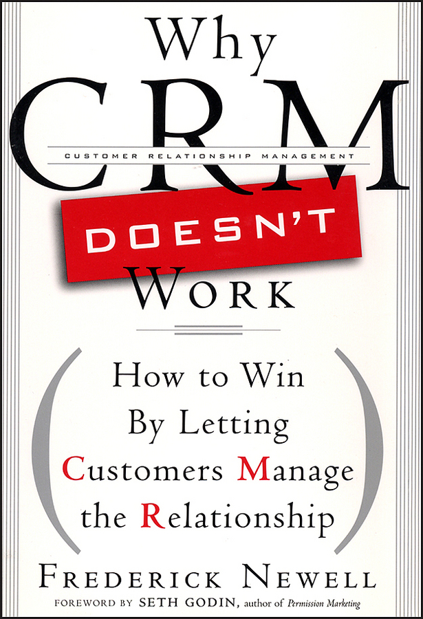 Frederick Newell Why CRM Doesn't Work. How to Win by Letting Customers Manange the Relationship savio chan china s super consumers what 1 billion customers want and how to sell it to them