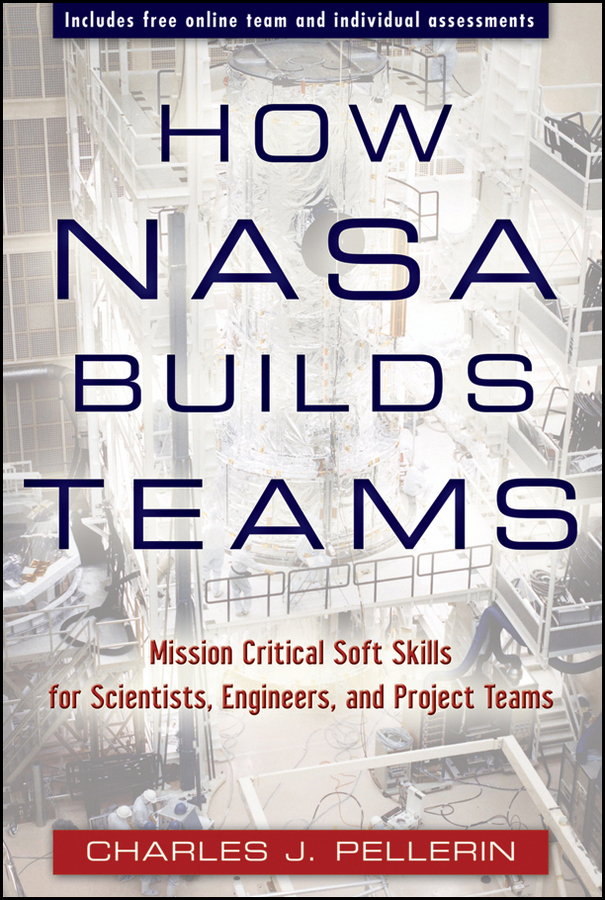 Charles Pellerin J. How NASA Builds Teams. Mission Critical Soft Skills for Scientists, Engineers, and Project Teams ronald mak the martian principles for successful enterprise systems 20 lessons learned from nasa s mars exploration rover mission