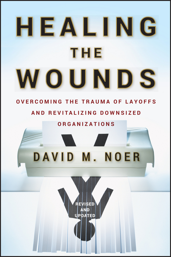 David Noer M. Healing the Wounds. Overcoming the Trauma of Layoffs and Revitalizing Downsized Organizations недорго, оригинальная цена