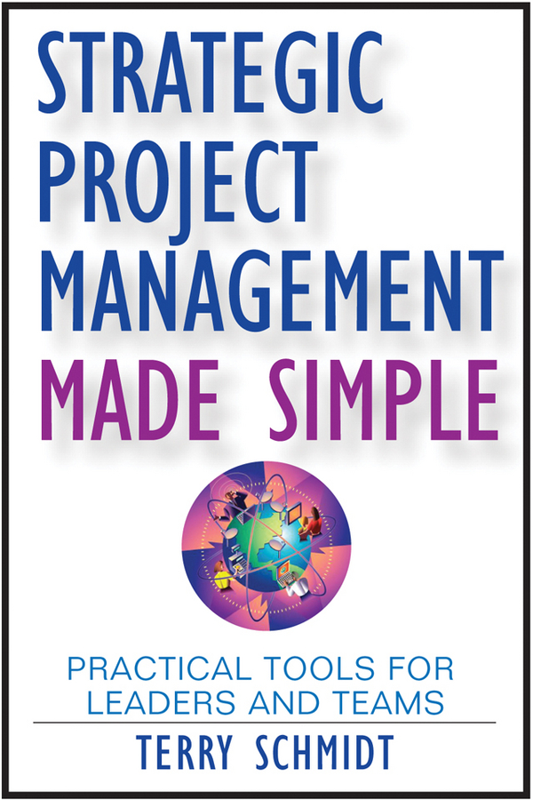 Terry Schmidt Strategic Project Management Made Simple. Practical Tools for Leaders and Teams
