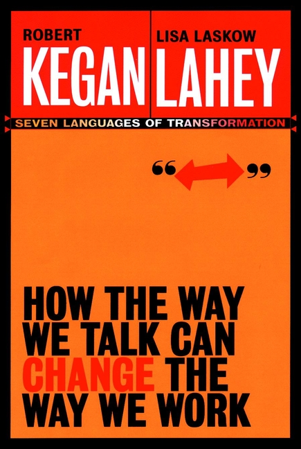 Robert Kegan How the Way We Talk Can Change the Way We Work. Seven Languages for Transformation our very own dog