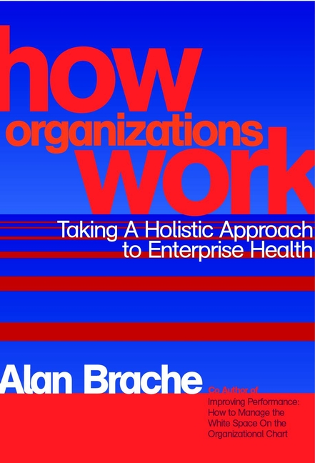 Alan Brache P. How Organizations Work. Taking a Holistic Approach to Enterprise Health
